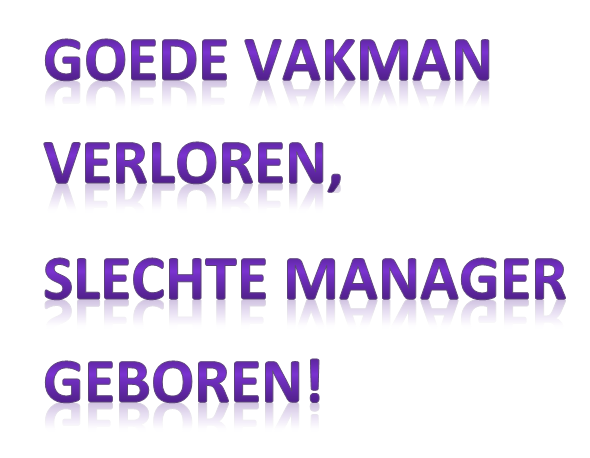 goede_vakman_verloren_slechte_manager_geboren